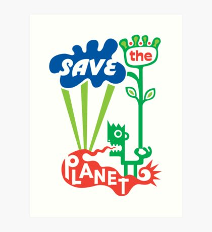Save the Planet  Art Print