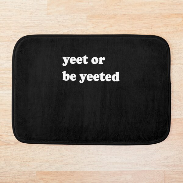 Yeet Or Be Yeeted Bath Mat