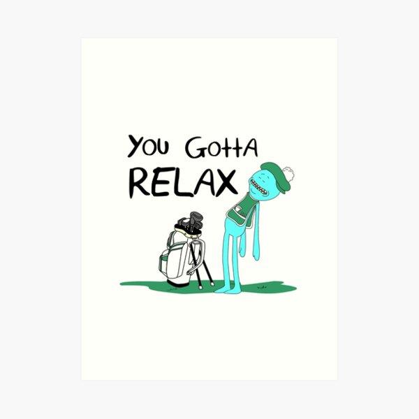 Mr. Meeseeks Quote T-shirt - You Gotta Relax - White Art Print