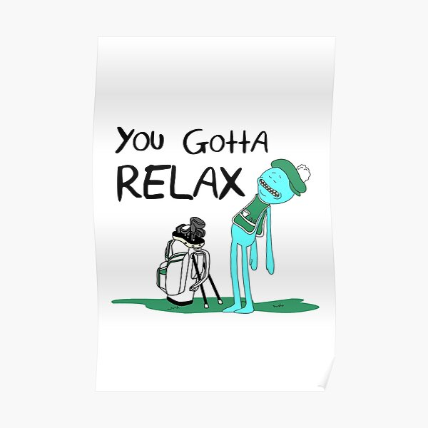 Mr. Meeseeks Quote T-shirt - You Gotta Relax - White Poster