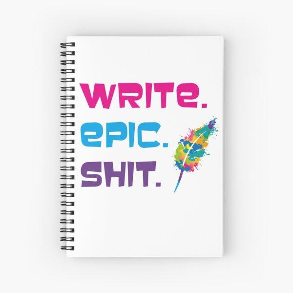 Motivationsspruch für Autorinnen und Autoren: Write epic shit Spiralblock