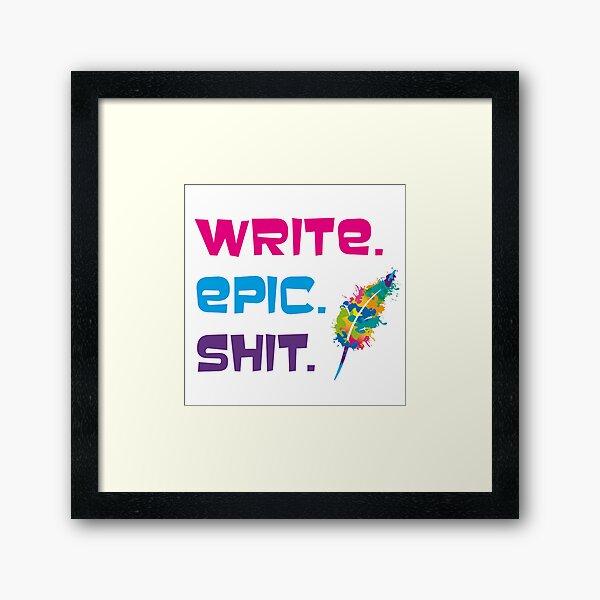 Motivationsspruch für Autorinnen und Autoren: Write epic shit Gerahmter Kunstdruck