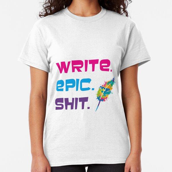 Motivationsspruch für Autorinnen und Autoren: Write epic shit Classic T-Shirt