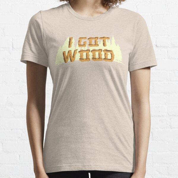 I Got Wood  Essential T-Shirt