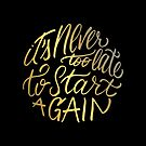 It's never too late to start again - Aerosmith Quote - Gold by premedito