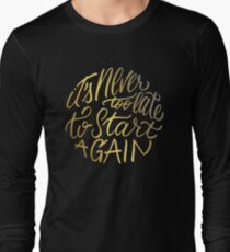 It's never too late to start again - Aerosmith Quote - Gold Long Sleeve T-Shirt