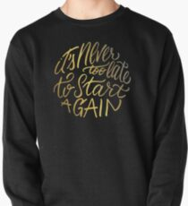 It's never too late to start again - Aerosmith Quote - Gold Pullover Sweatshirt