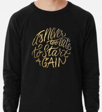 It's never too late to start again - Aerosmith Quote - Gold Lightweight Sweatshirt