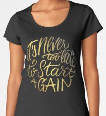 It's never too late to start again - Aerosmith Quote - Gold Premium Scoop T-Shirt