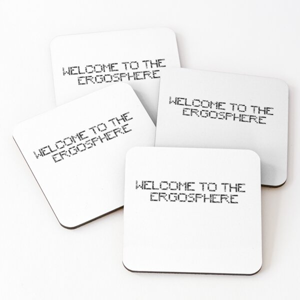 Welcome to the Ergosphere (Black Text) Coasters (Set of 4)