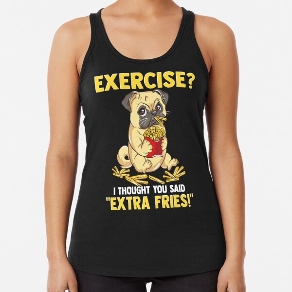 Cute Pug Dog Eating French Fries Instead of Exercise Racerback Tank Top