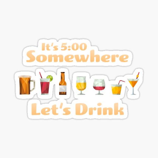 It's 5:00 Somewhere - Let's Drink Sticker