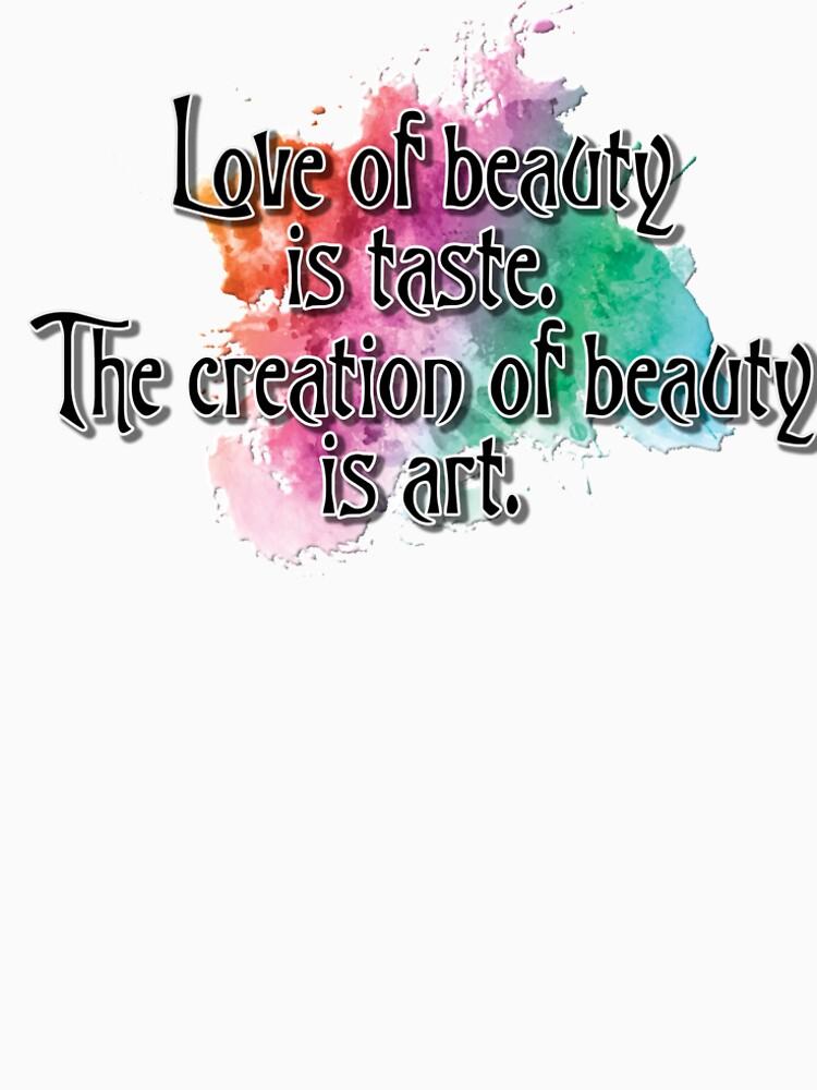 Love of beauty is taste, creation is art by andyrenard