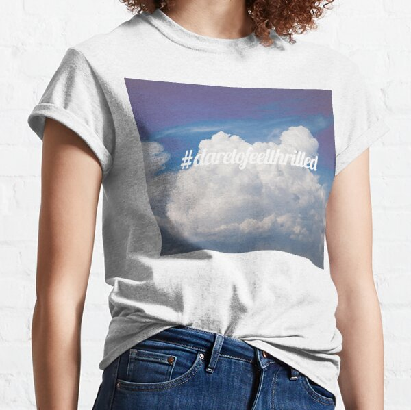 Dare to feel thrilled Classic T-Shirt