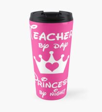 Teacher By Day Princess By Night  Travel Mug