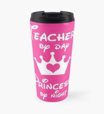 Teacher By Day Princess By Night  Travel Mug