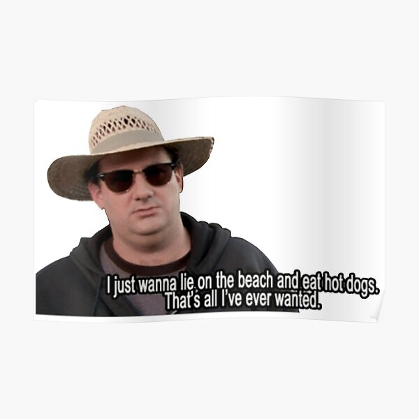 I just wanna lie on the beach and eat hot dogs Poster