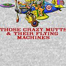 Those Crazy Mutts & Their Flying Machines by Terry Smith