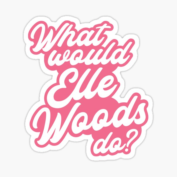 What Would Elle Woods Do? Sticker