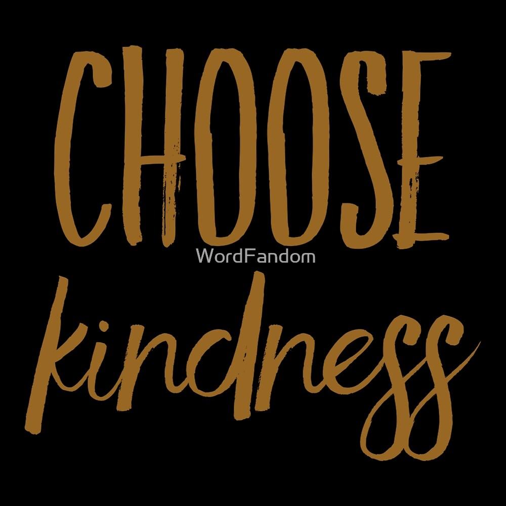 Choose kindness by WordFandom