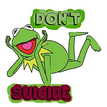 "Updated; Don't ""Kermit"" Suicide!! by alltimehustler"