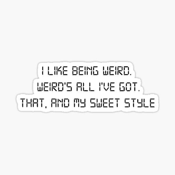 I like being weird Sticker