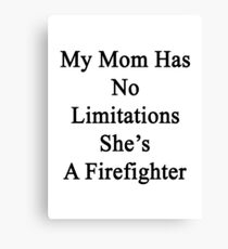 My Mom Has No Limitations She's A Firefighter  Canvas Print