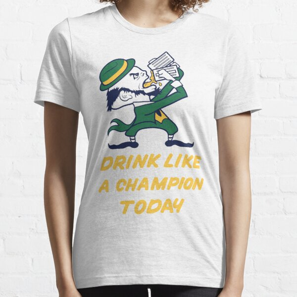 Drink Like A Champion Today Essential T-Shirt