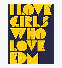 I Love Girls Who Love EDM (Electronic Dance Music) [mustard] Photographic Print