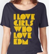 I Love Girls Who Love EDM (Electronic Dance Music) [mustard] Women's Relaxed Fit T-Shirt