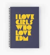 I Love Girls Who Love EDM (Electronic Dance Music) [mustard] Spiral Notebook