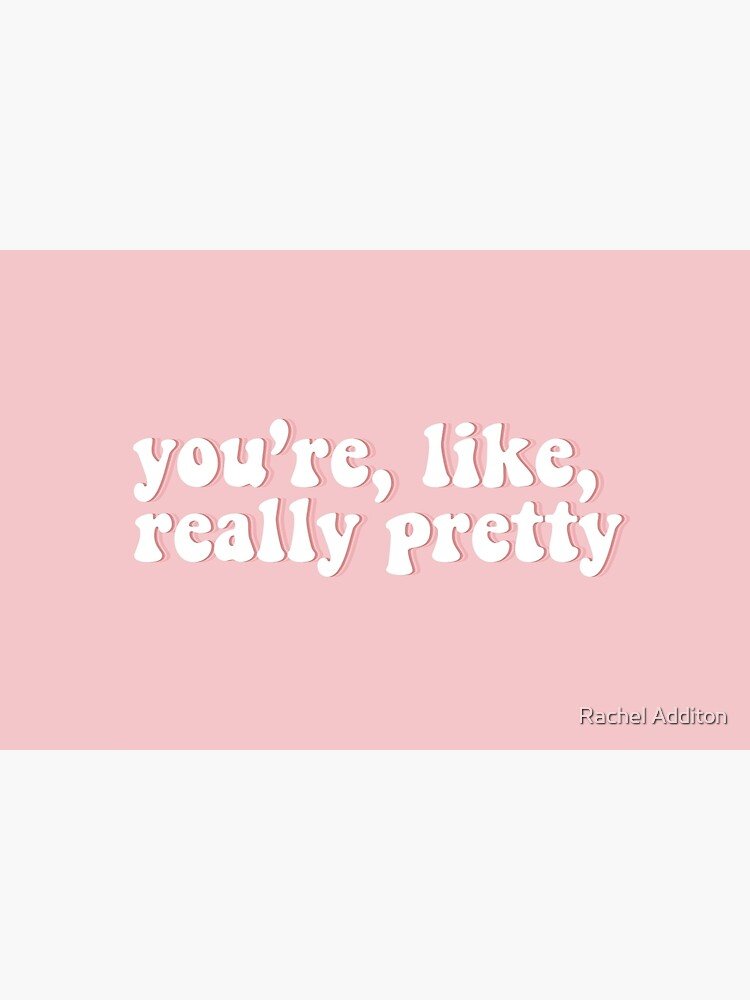 You're, like, really pretty | Mean Girls by racheladditon