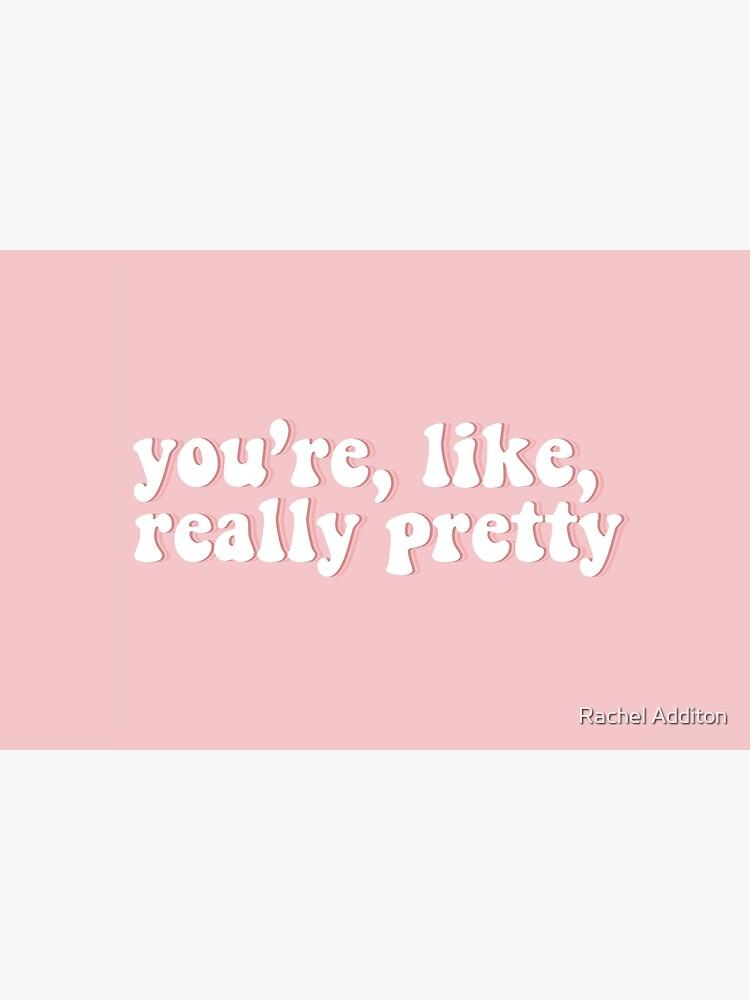 You're, like, really pretty | Mean Girls by racheladditon