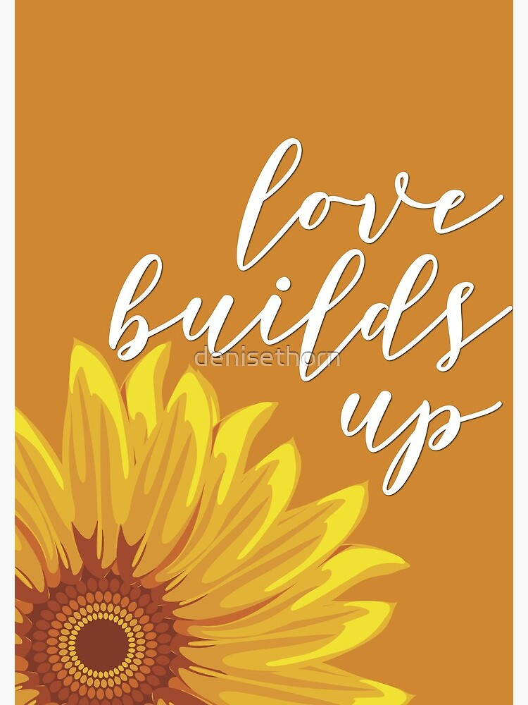 Love Builds Up - Sunflower by denisethorn