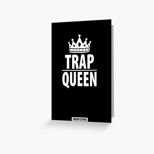 FUKKBOI CLOTHING   TRAP QUEEN Greeting Card