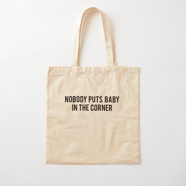 Nobody puts Baby in the corner Cotton Tote Bag