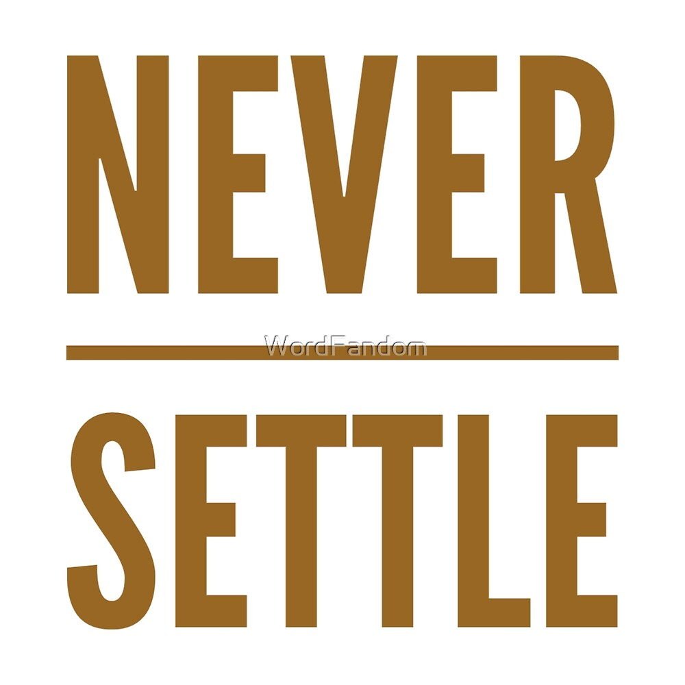 Motivational Inspirational and Positive quote - Never settle typography text art by Word Fandom - wordfandom by WordFandom