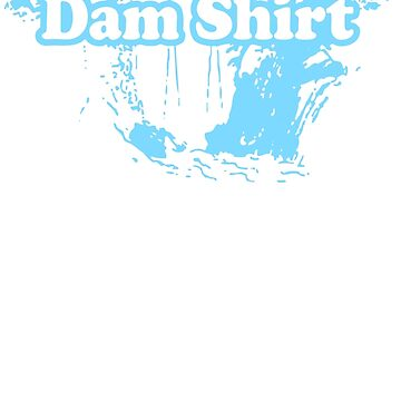 This Is My Dam Shirt by Rudhei1982