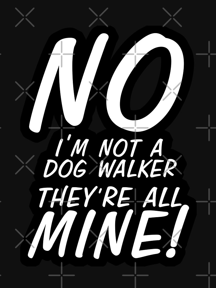 No I'm Not A Dog Walker by elspethrose