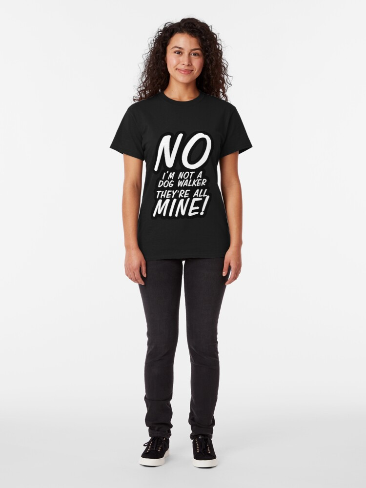 Alternate view of No I'm Not A Dog Walker Classic T-Shirt