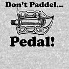 Don't paddel... Pedal! by coloriscausa