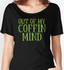 Out of my COFFIN Mind funny Halloween  Women's Relaxed Fit T-Shirt