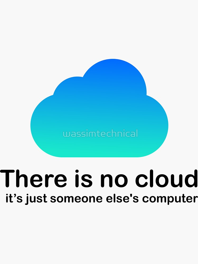 There is no cloud Tech Humor cloud computing just someone elses computer White Fill Shirt by wassimtechnical