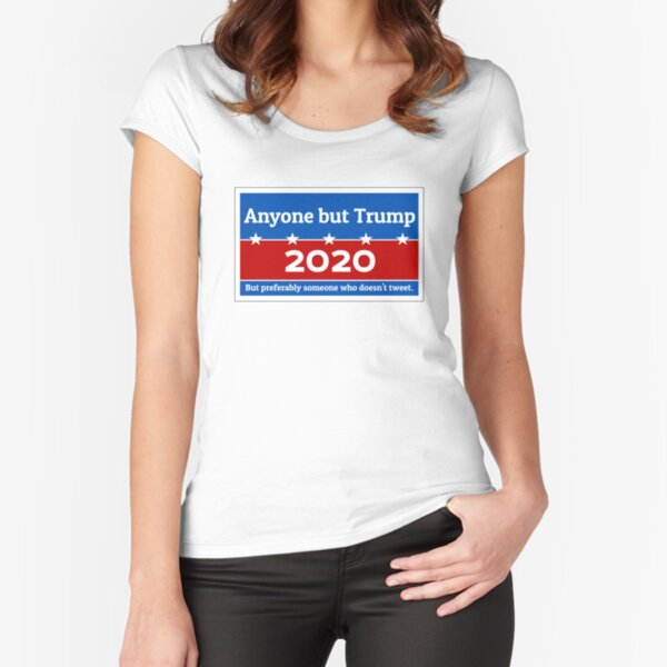 Anyone but Trump 2020 Fitted Scoop T-Shirt