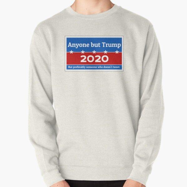 Anyone but Trump 2020 Pullover Sweatshirt