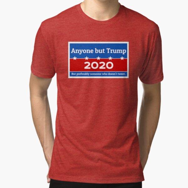 Anyone but Trump 2020 Tri-blend T-Shirt
