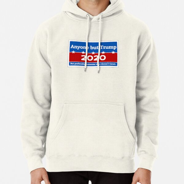 Anyone but Trump 2020 Pullover Hoodie