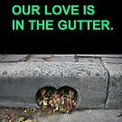 Our love is in the gutter by Lasaration
