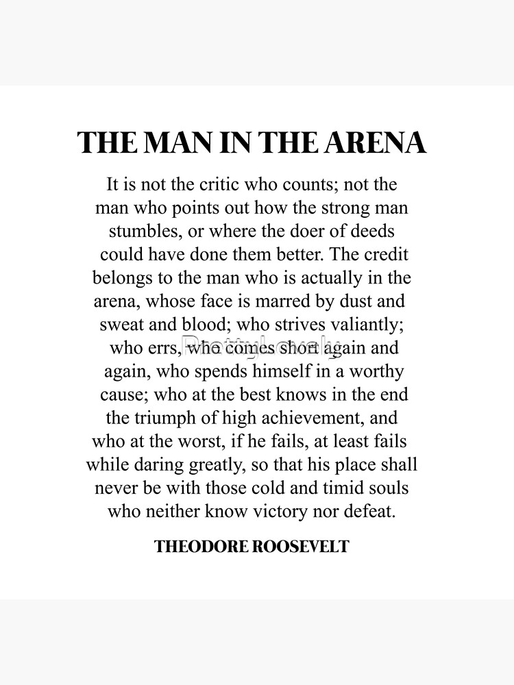 The man in the arena, Theodore Roosevelt, Daring Greatly, Quote by PrettyLovely