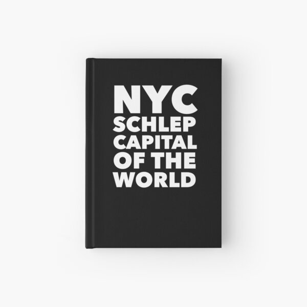Gift for New Yorkers - NYC Schlep Capital of the World Hardcover Journal